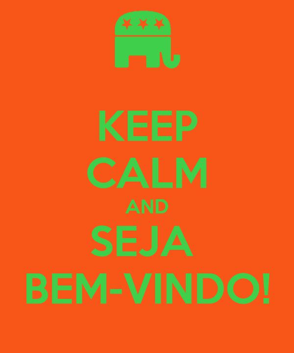 KEEP CALM AND SEJA  BEM-VINDO!