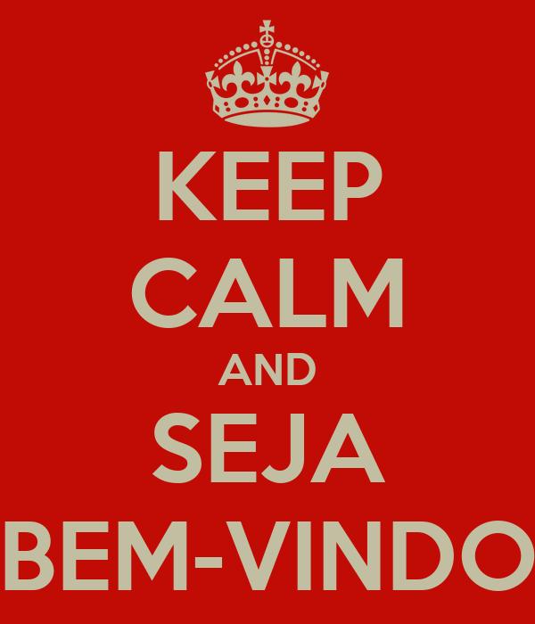 KEEP CALM AND SEJA BEM-VINDO