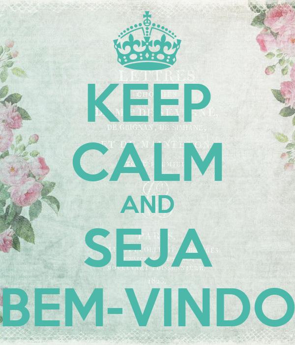 Seja Bem Vindo: KEEP CALM AND SEJA BEM-VINDO Poster
