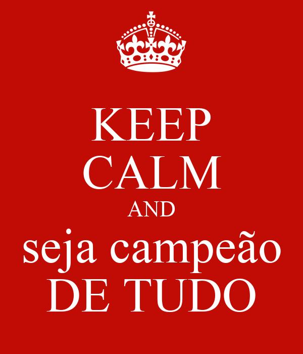 KEEP CALM AND seja campeão DE TUDO