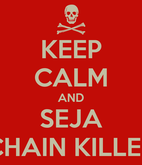 KEEP CALM AND SEJA CHAIN KILLER