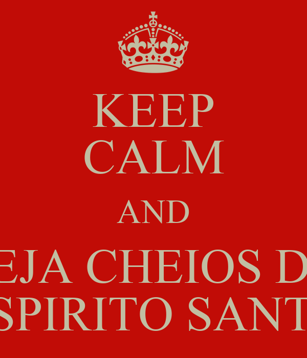 KEEP CALM AND SEJA CHEIOS DO ESPIRITO SANTO
