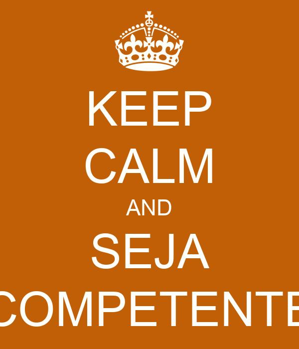 KEEP CALM AND SEJA COMPETENTE