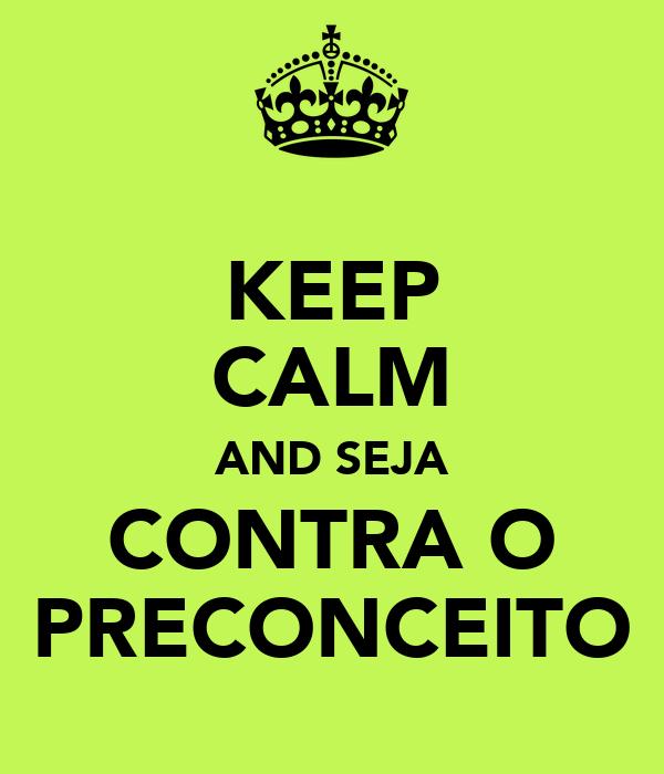 KEEP CALM AND SEJA CONTRA O PRECONCEITO