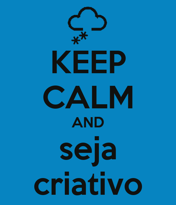 KEEP CALM AND seja criativo