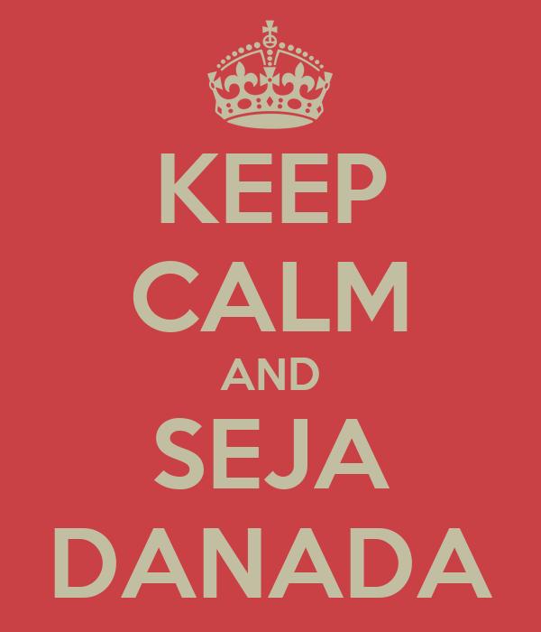 KEEP CALM AND SEJA DANADA