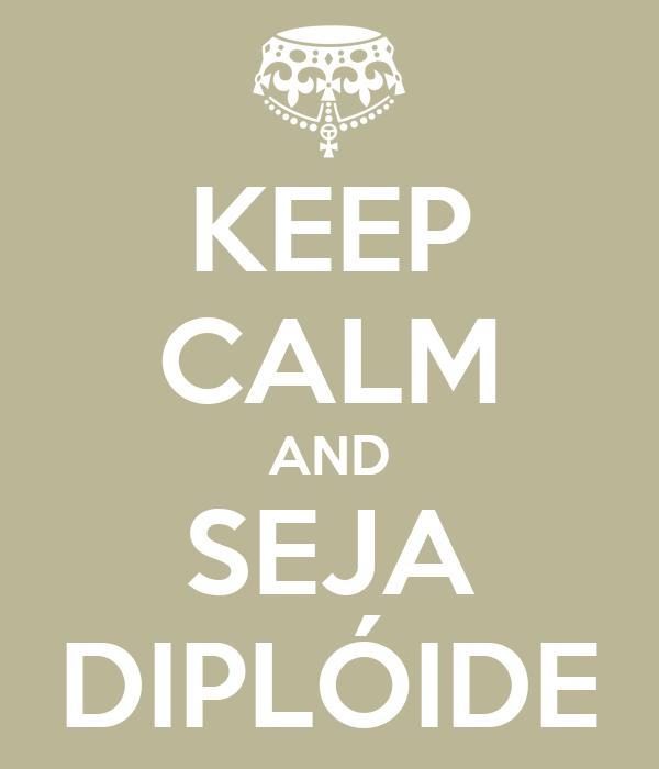 KEEP CALM AND SEJA DIPLÓIDE