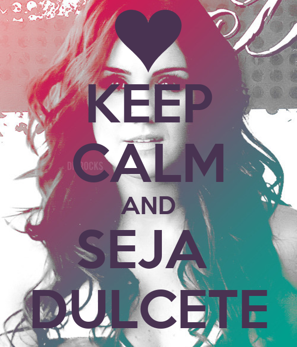 KEEP CALM AND SEJA  DULCETE