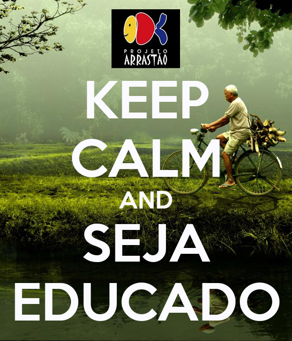 KEEP CALM AND SEJA EDUCADO