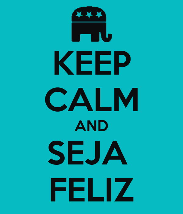 KEEP CALM AND SEJA  FELIZ