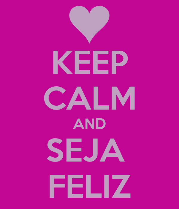 KEEP CALM AND SEJA  FELIZ