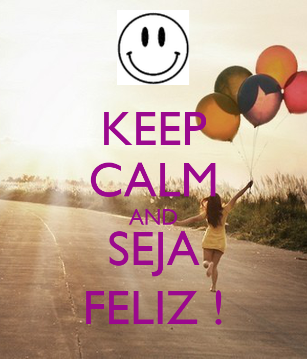 KEEP CALM AND SEJA FELIZ !