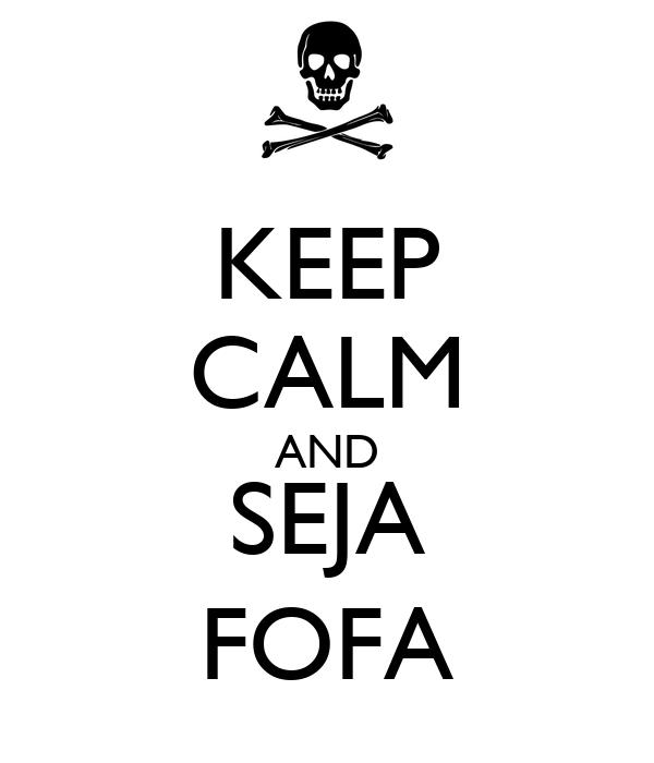 KEEP CALM AND SEJA FOFA