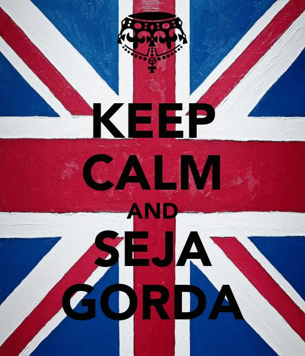 KEEP CALM AND SEJA GORDA