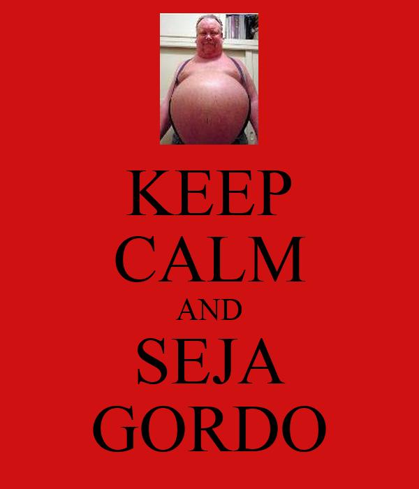 KEEP CALM AND SEJA GORDO