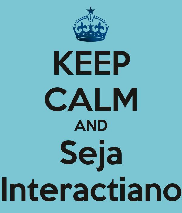 KEEP CALM AND Seja Interactiano