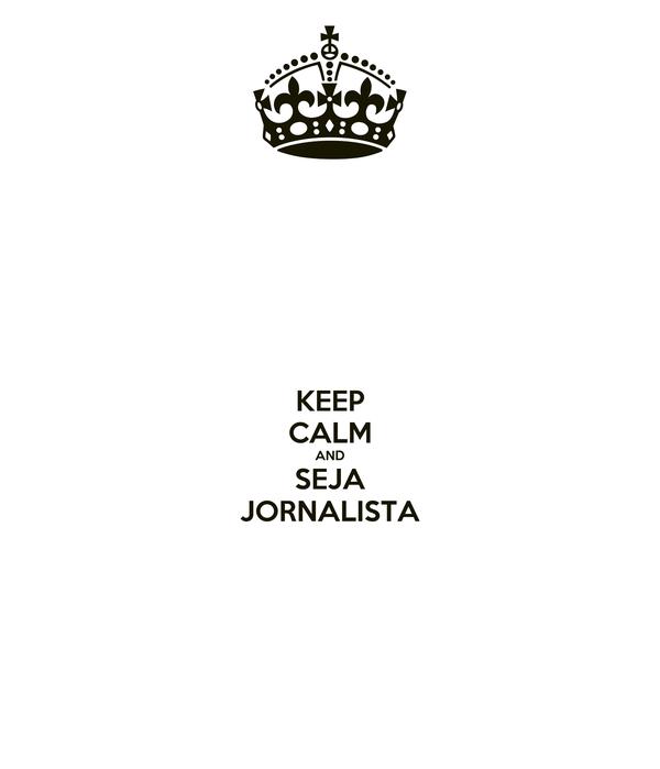 KEEP CALM AND SEJA JORNALISTA