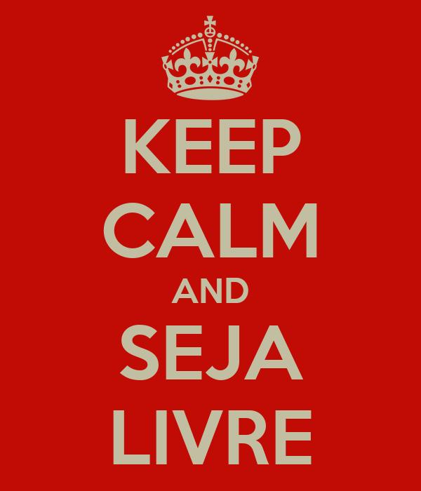 KEEP CALM AND SEJA LIVRE
