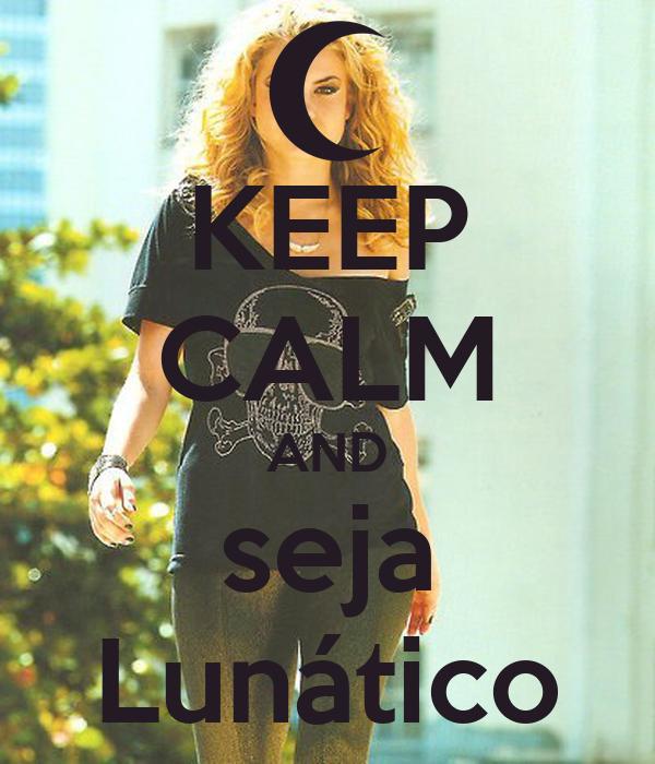 KEEP CALM AND seja Lunático