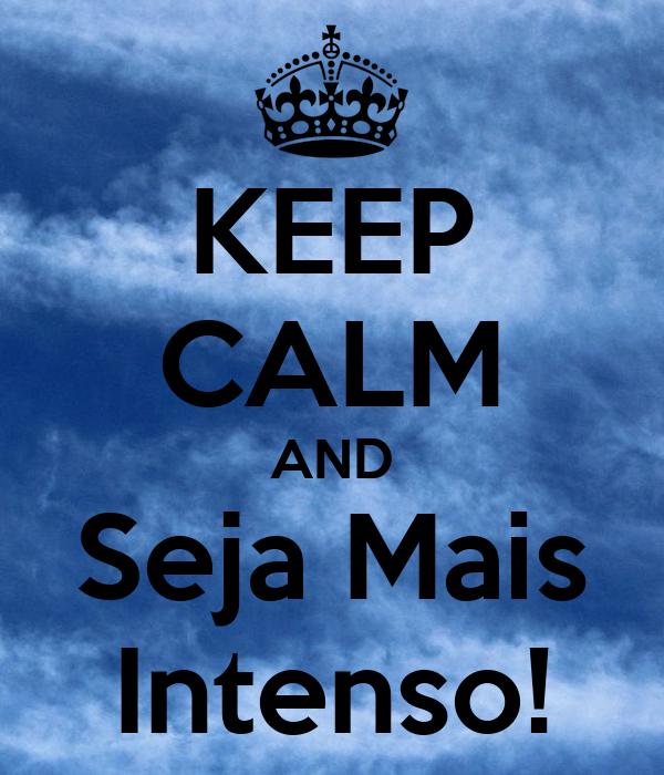 KEEP CALM AND Seja Mais Intenso!