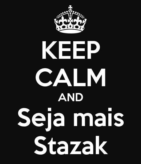 KEEP CALM AND Seja mais Stazak