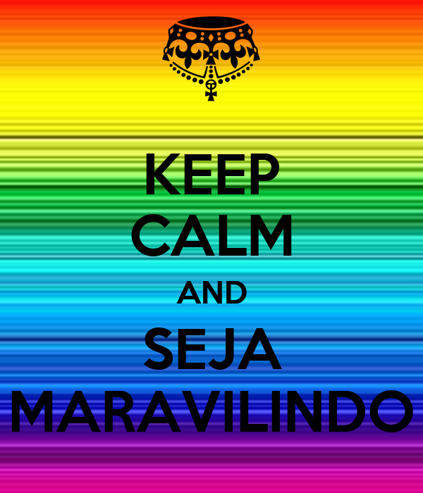 KEEP CALM AND SEJA MARAVILINDO