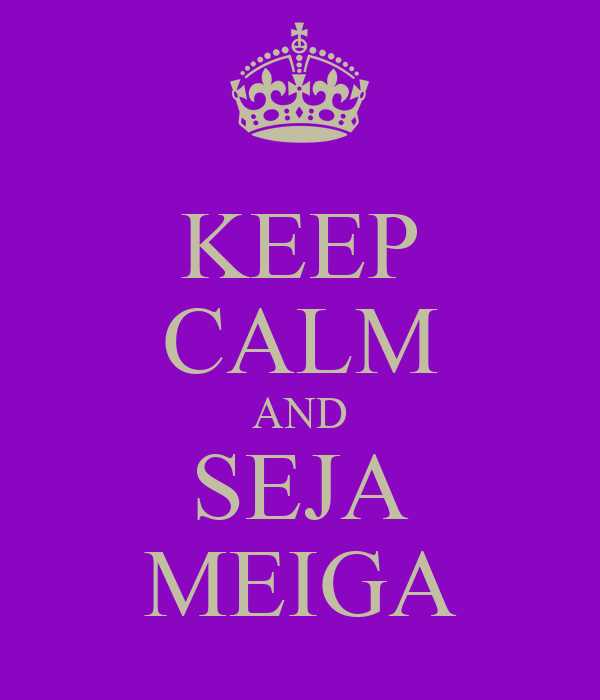 KEEP CALM AND SEJA MEIGA