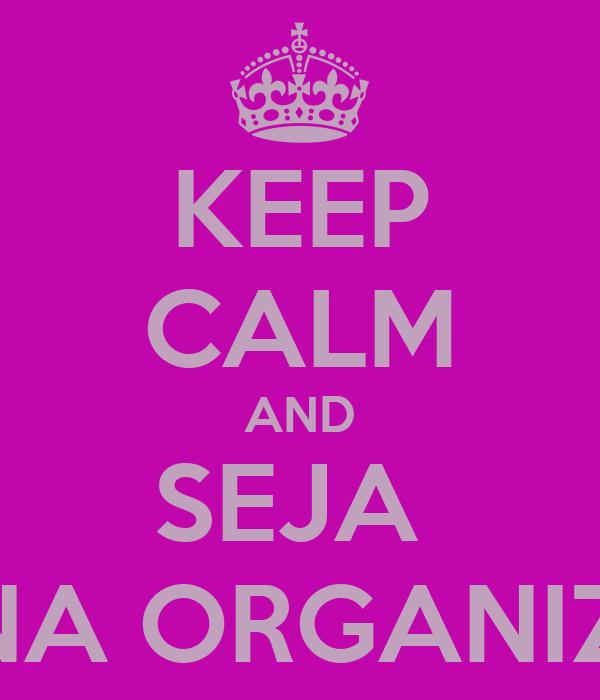 KEEP CALM AND SEJA  MENINA ORGANIZADA!