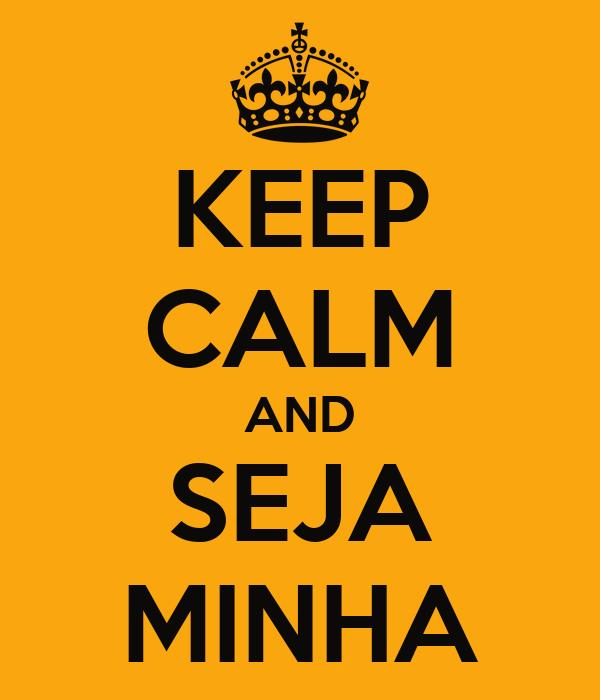 KEEP CALM AND SEJA MINHA
