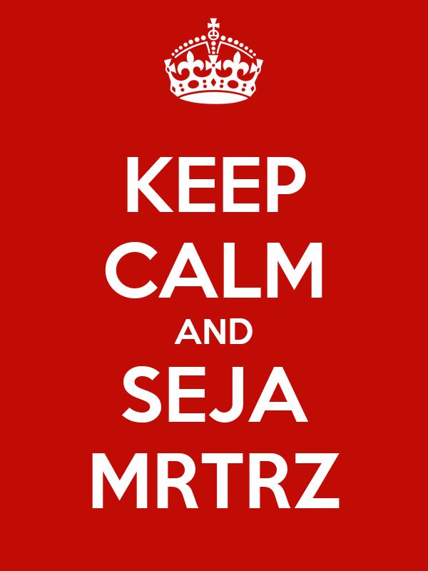 KEEP CALM AND SEJA MRTRZ