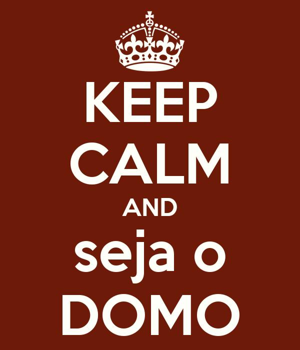 KEEP CALM AND seja o DOMO