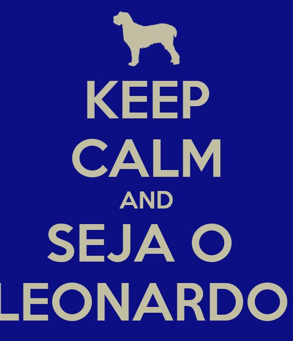 KEEP CALM AND SEJA O  LEONARDO