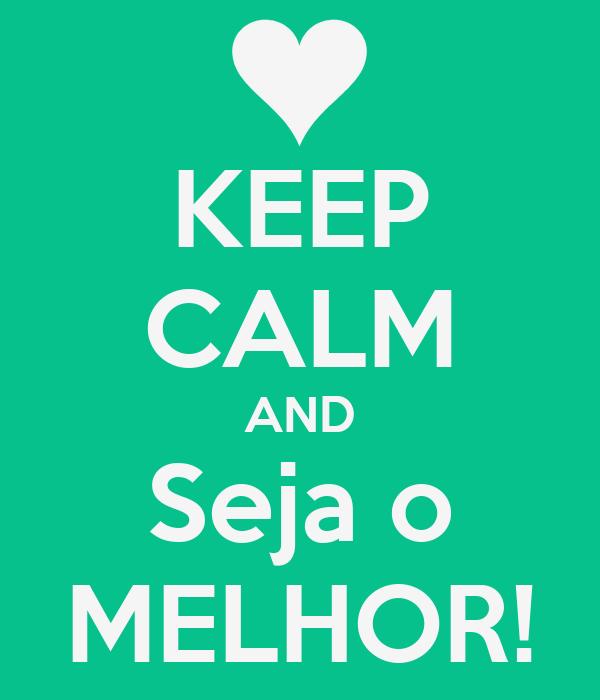 KEEP CALM AND Seja o MELHOR!