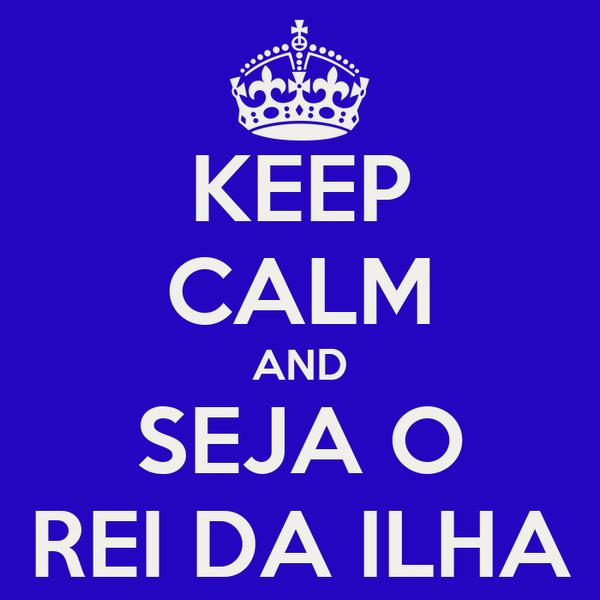 KEEP CALM AND SEJA O REI DA ILHA