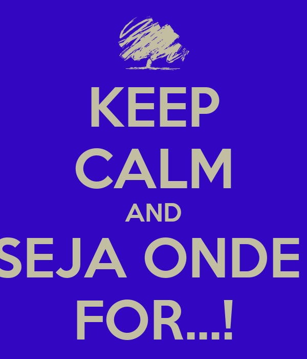 KEEP CALM AND SEJA ONDE  FOR...!