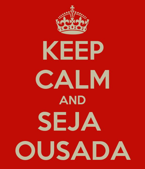 KEEP CALM AND SEJA  OUSADA