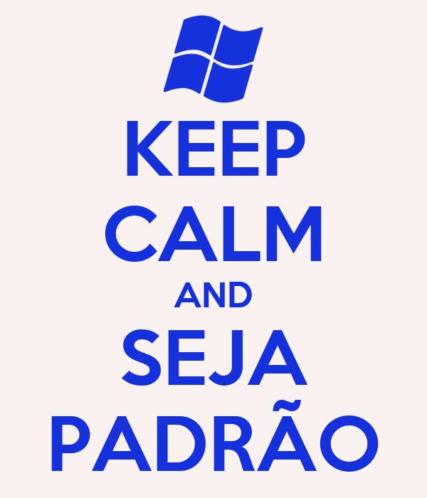 KEEP CALM AND SEJA PADRÃO