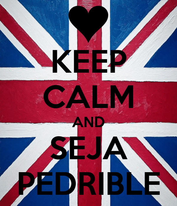 KEEP CALM AND SEJA PEDRIBLE