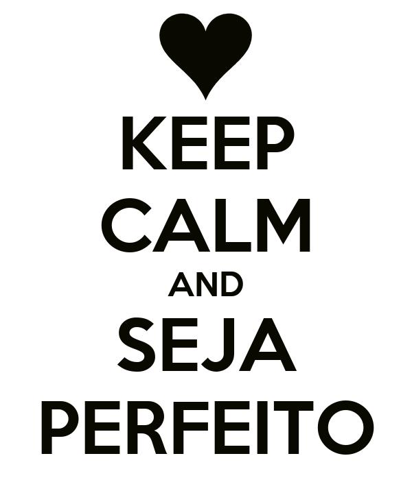 KEEP CALM AND SEJA PERFEITO