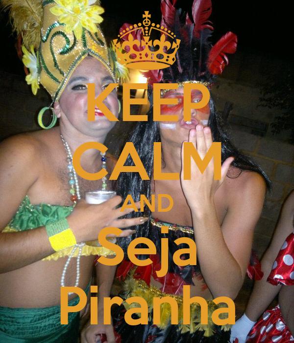 KEEP CALM AND Seja Piranha