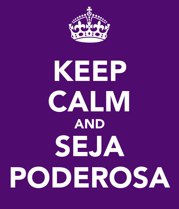KEEP CALM AND SEJA PODEROSA