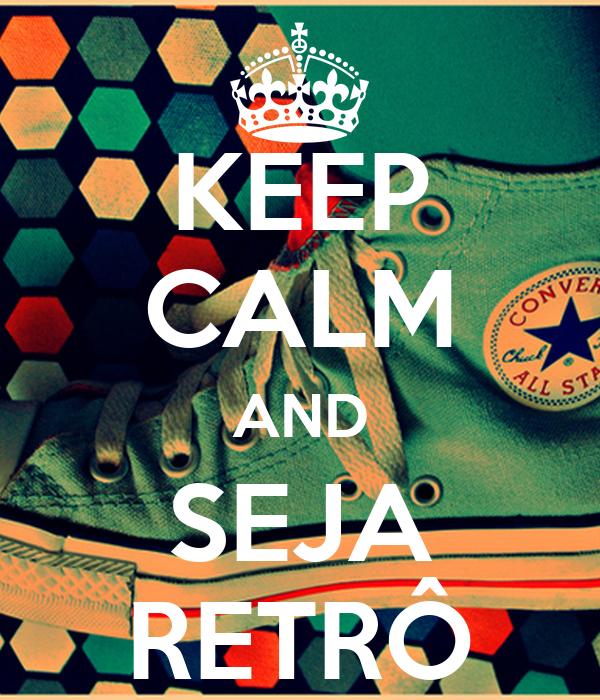 KEEP CALM AND SEJA RETRÔ