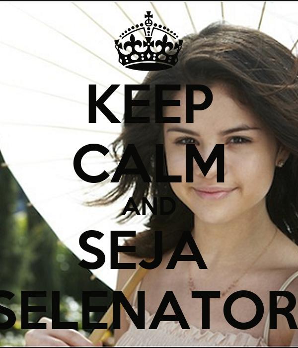 KEEP CALM AND SEJA  SELENATOR!