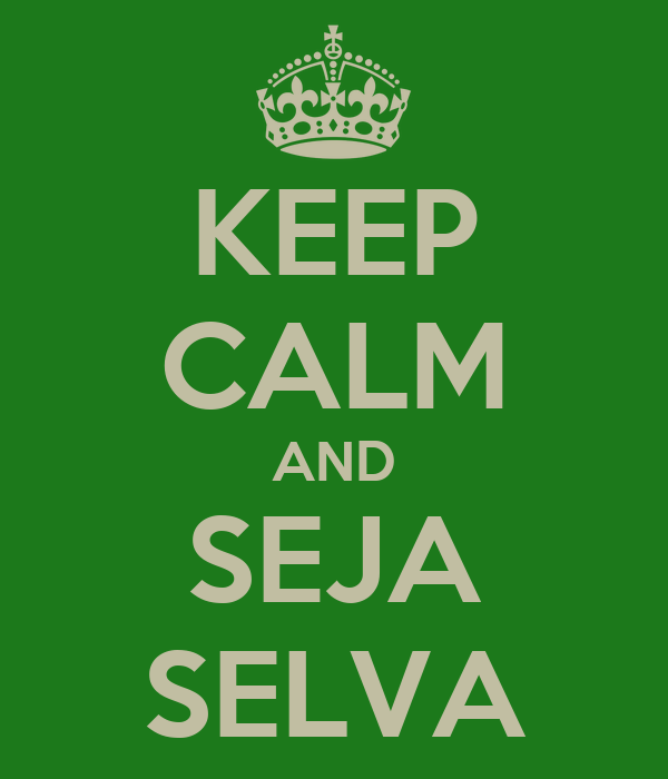 KEEP CALM AND SEJA SELVA