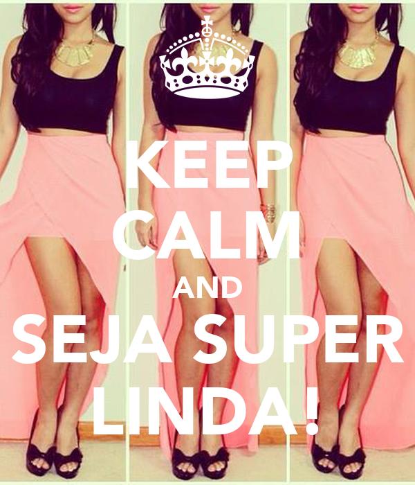 KEEP CALM AND SEJA SUPER LINDA!