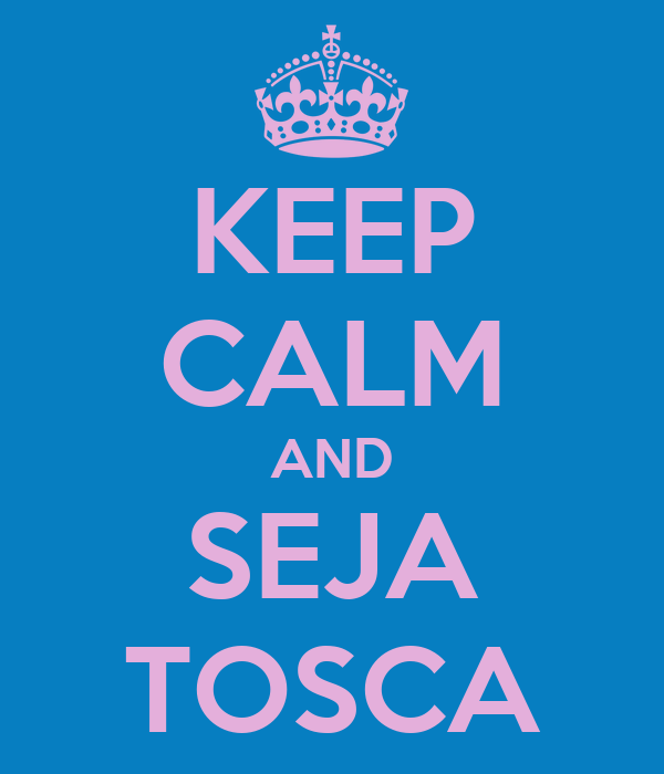 KEEP CALM AND SEJA TOSCA