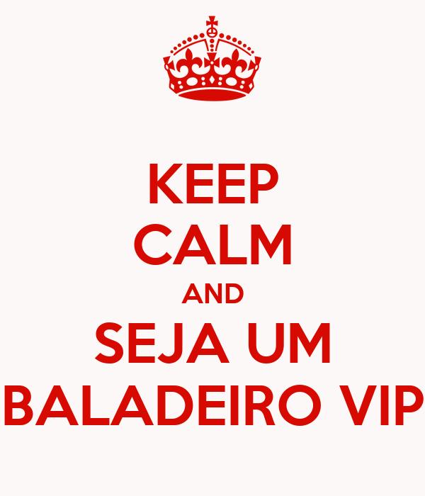 KEEP CALM AND SEJA UM BALADEIRO VIP