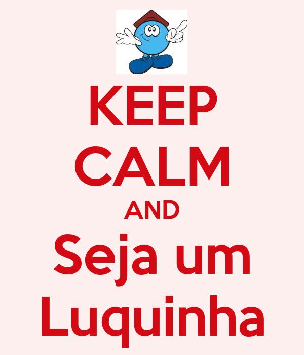 KEEP CALM AND Seja um Luquinha