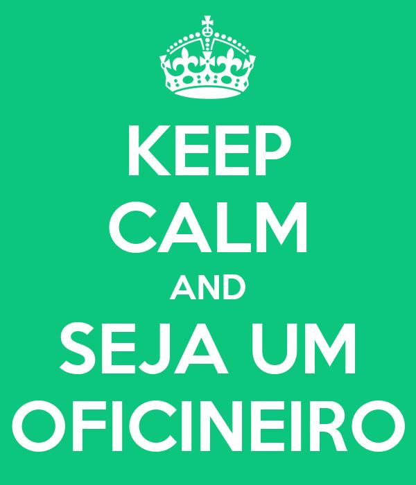 KEEP CALM AND SEJA UM OFICINEIRO
