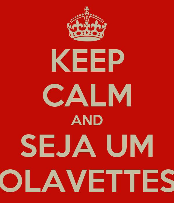 KEEP CALM AND SEJA UM OLAVETTES